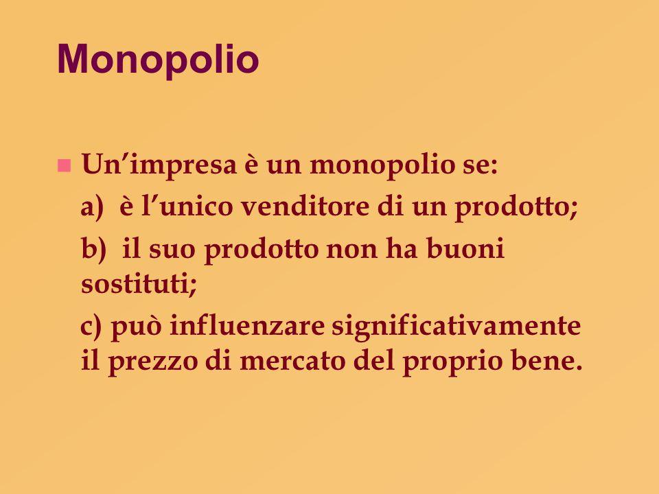 Monopolio Un'impresa è un monopolio se: