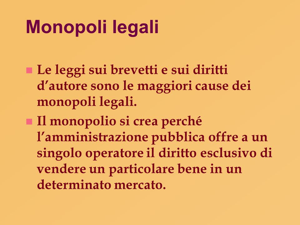 Monopoli legali Le leggi sui brevetti e sui diritti d'autore sono le maggiori cause dei monopoli legali.