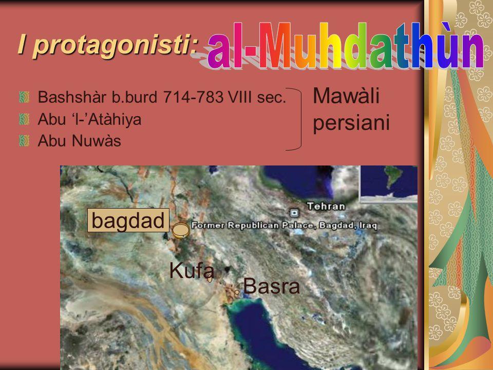 I protagonisti: al-Muhdathùn Mawàli persiani bagdad Kufa Basra