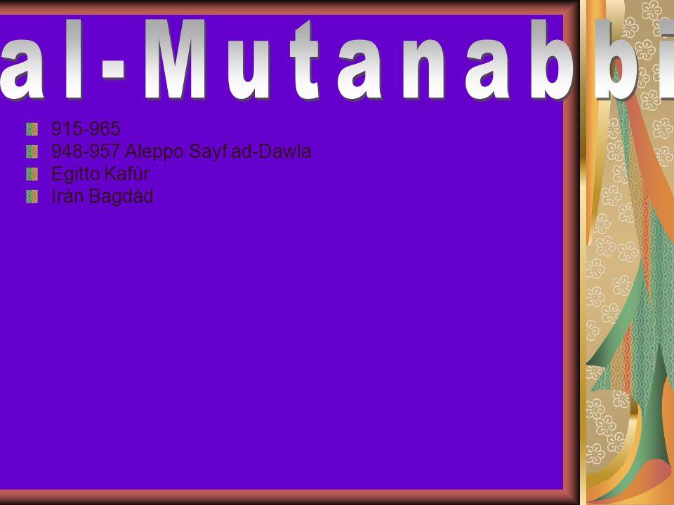 al-Mutanabbi 915-965 948-957 Aleppo Sayf ad-Dawla Egitto Kafùr
