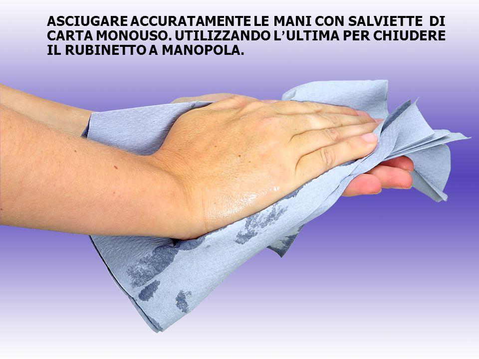 ASCIUGARE ACCURATAMENTE LE MANI CON SALVIETTE DI CARTA MONOUSO