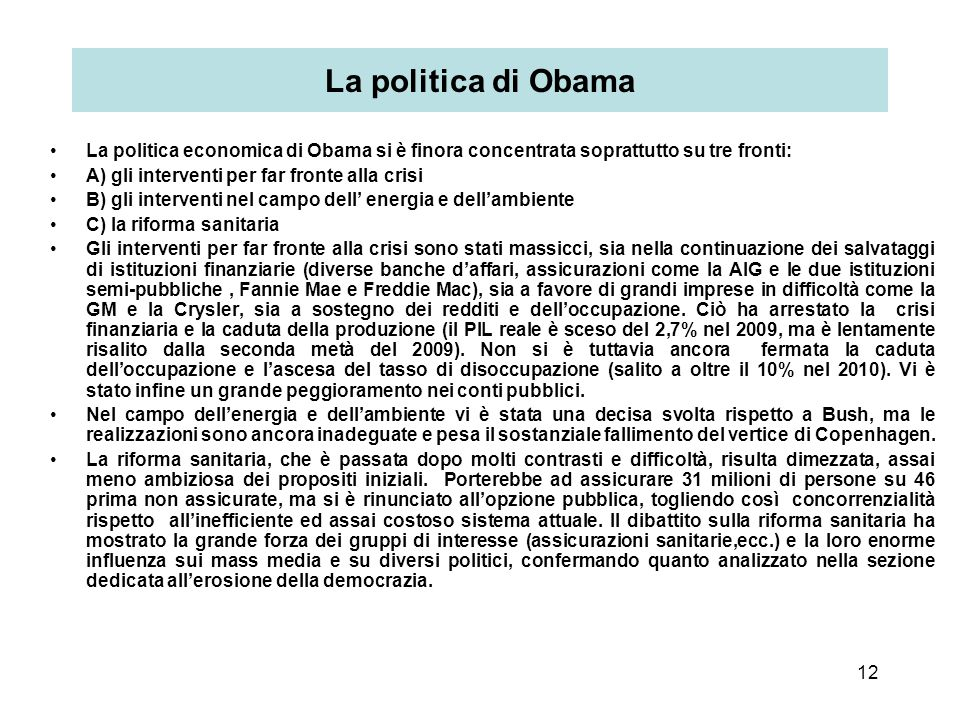 La politica di Obama La politica economica di Obama si è finora concentrata soprattutto su tre fronti: