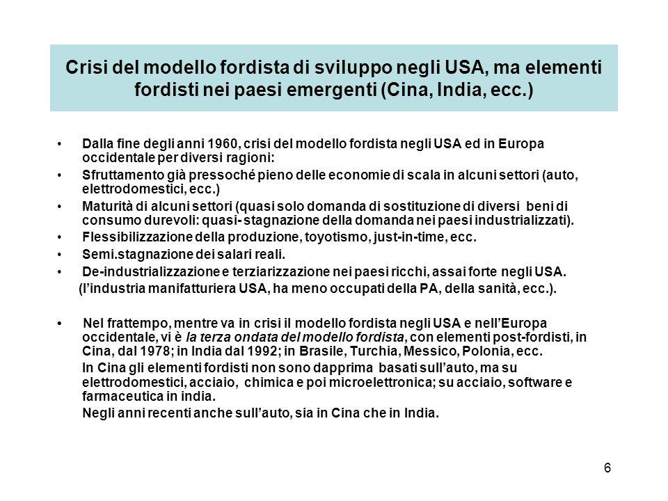 Crisi del modello fordista di sviluppo negli USA, ma elementi fordisti nei paesi emergenti (Cina, India, ecc.)