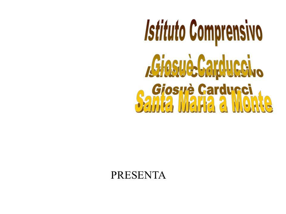 Istituto Comprensivo Giosuè Carducci Santa Maria a Monte PRESENTA