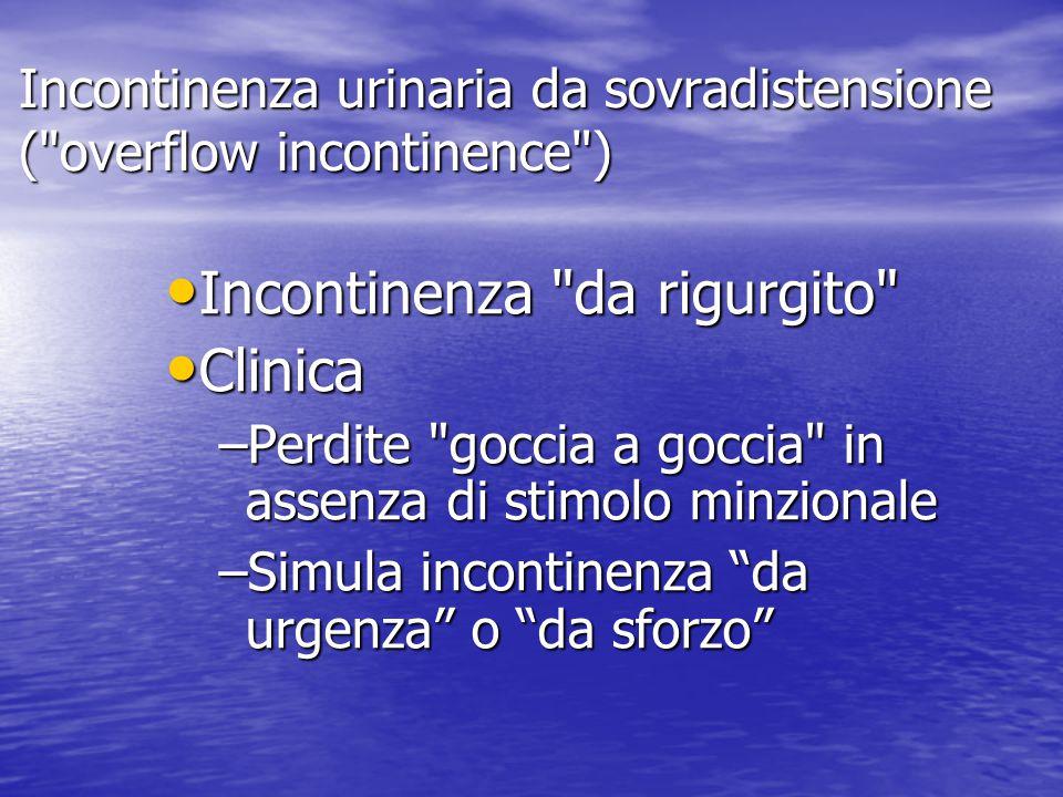 Incontinenza urinaria da sovradistensione ( overflow incontinence )