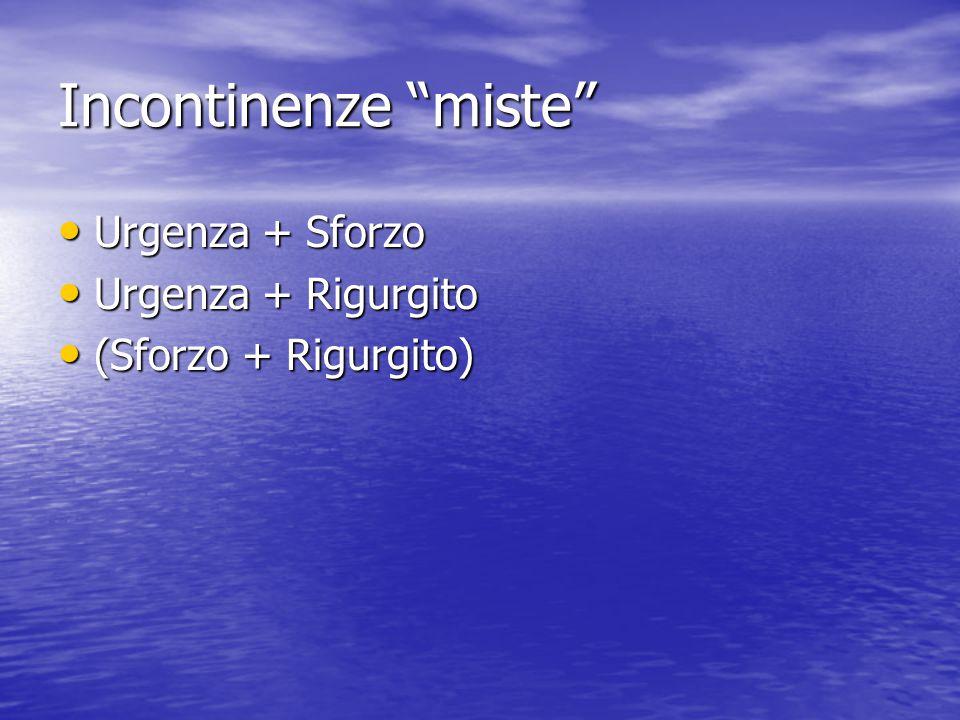 Incontinenze miste Urgenza + Sforzo Urgenza + Rigurgito
