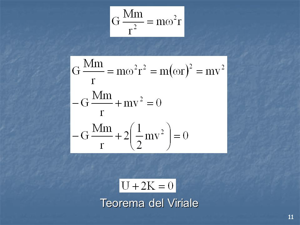 Partendo adesso dall'equilibrio fra forza di attrazione gravitazionale e forza centripeta, e sviluppando questo uguaglianza, con una serie di passaggi matematici si ottiene un'espressione nota come Teorema di Viriale, che lega l'energia potenziale gravitazionale all'energia cinetica del sistema.