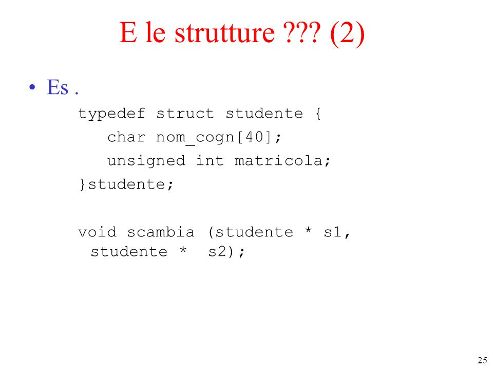 E le strutture (2) Es . typedef struct studente {