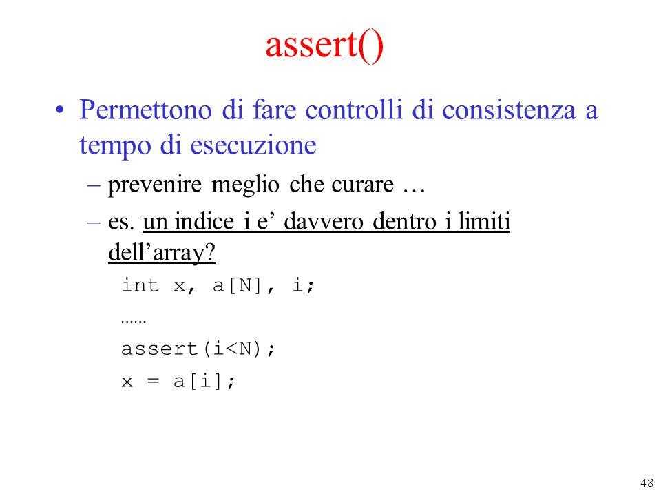 assert() Permettono di fare controlli di consistenza a tempo di esecuzione. prevenire meglio che curare …