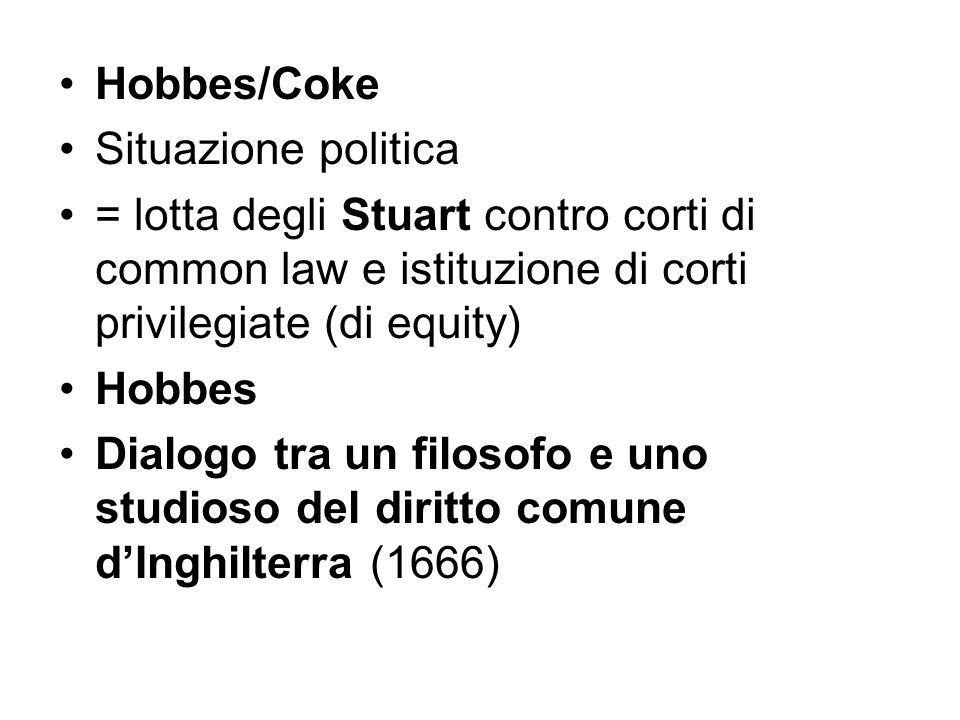 Hobbes/Coke Situazione politica. = lotta degli Stuart contro corti di common law e istituzione di corti privilegiate (di equity)