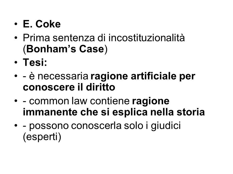 E. Coke Prima sentenza di incostituzionalità (Bonham's Case) Tesi: - è necessaria ragione artificiale per conoscere il diritto.