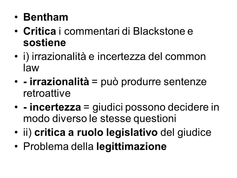 Bentham Critica i commentari di Blackstone e sostiene. i) irrazionalità e incertezza del common law.
