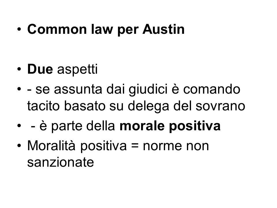 Common law per Austin Due aspetti. - se assunta dai giudici è comando tacito basato su delega del sovrano.