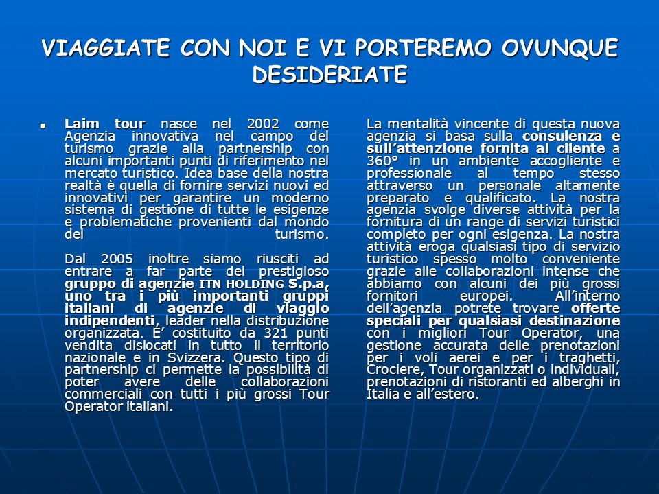 VIAGGIATE CON NOI E VI PORTEREMO OVUNQUE DESIDERIATE