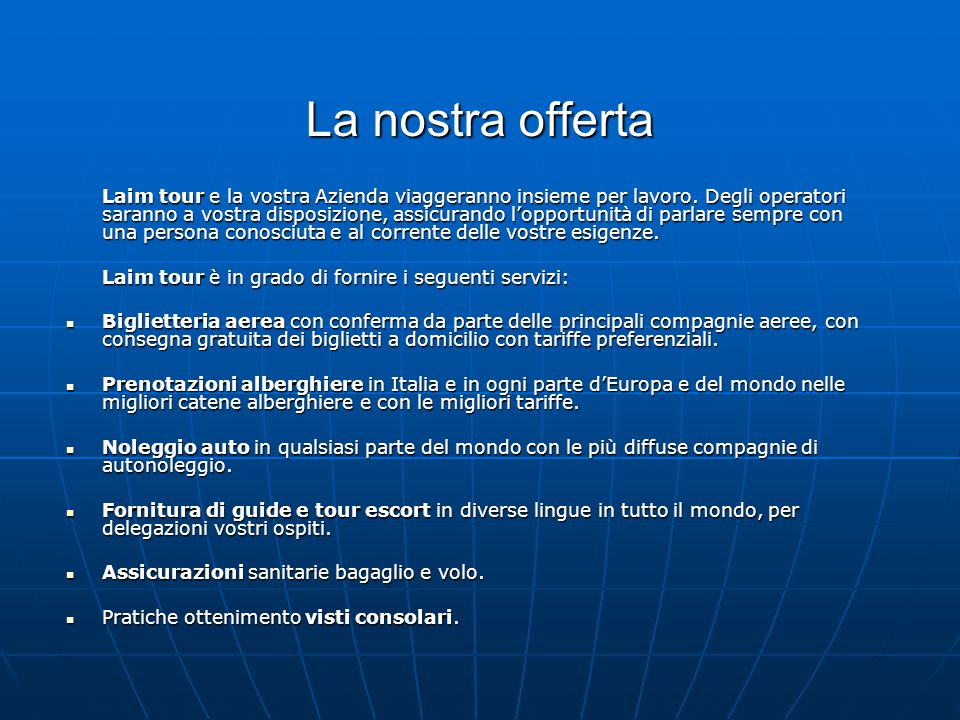 La nostra offerta Laim tour è in grado di fornire i seguenti servizi: