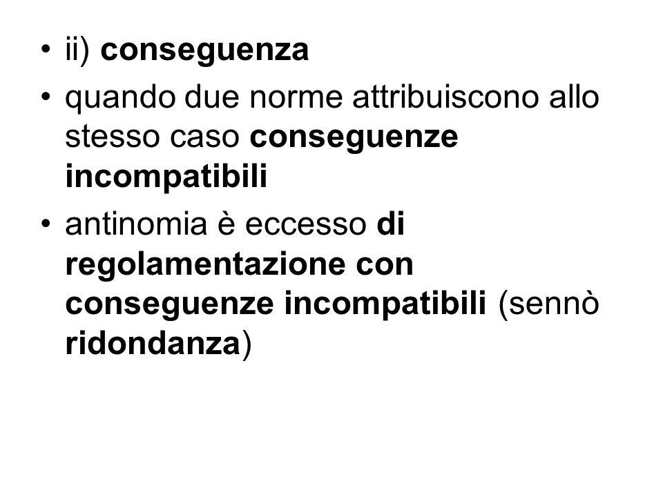 ii) conseguenza quando due norme attribuiscono allo stesso caso conseguenze incompatibili.