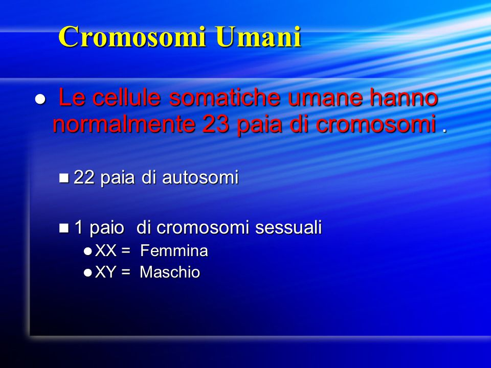 Cromosomi Umani Le cellule somatiche umane hanno normalmente 23 paia di cromosomi . 22 paia di autosomi.