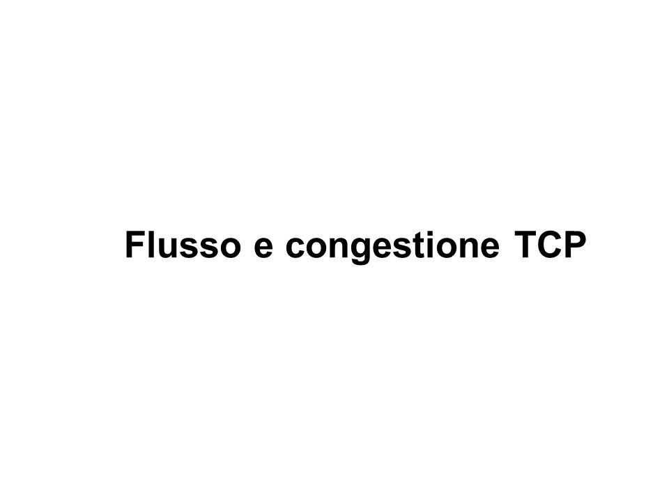 Flusso e congestione TCP