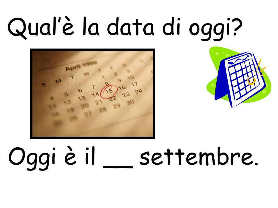 Qual'è la data di oggi Oggi è il __ settembre.