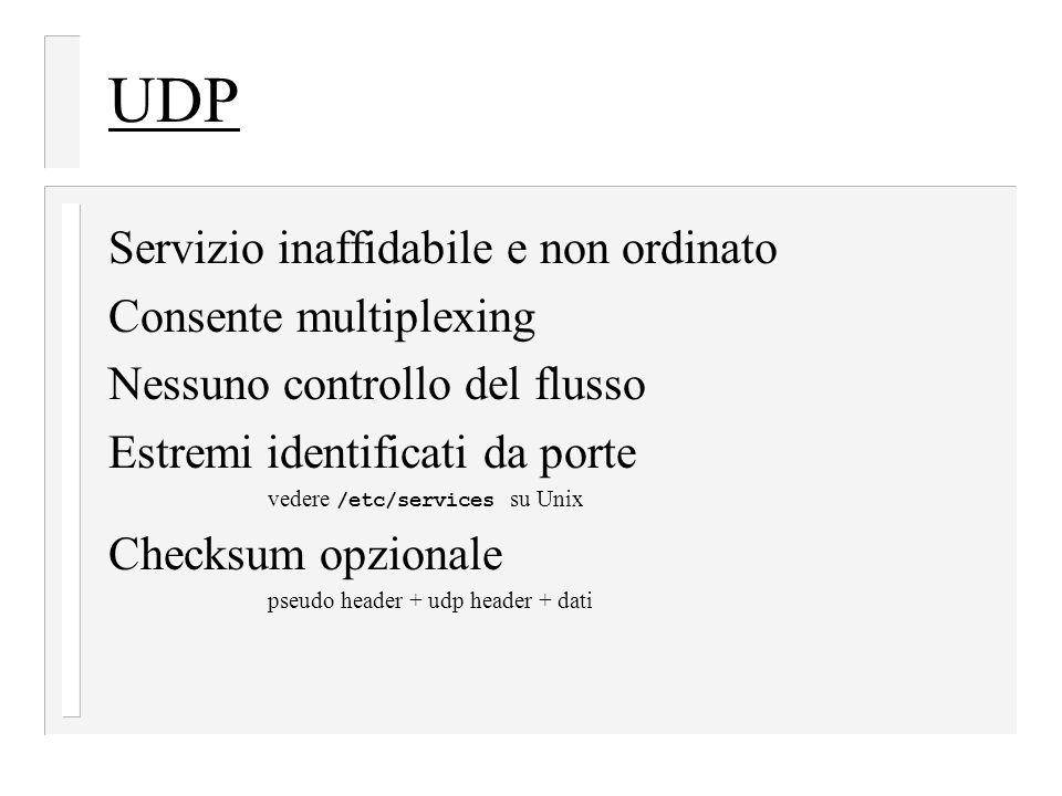 UDP Servizio inaffidabile e non ordinato Consente multiplexing