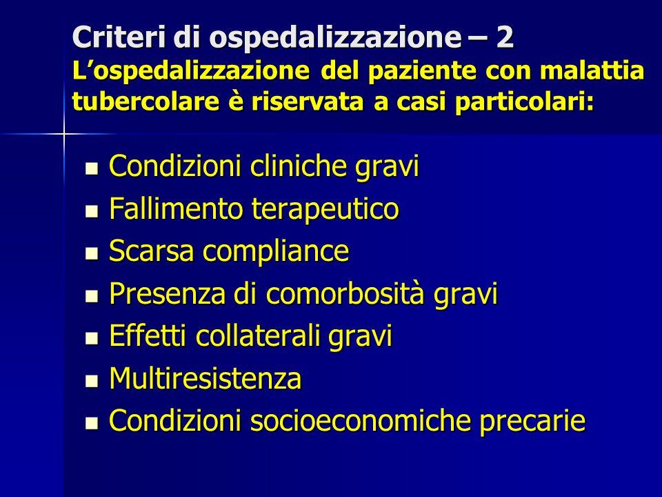 Criteri di ospedalizzazione – 2 L'ospedalizzazione del paziente con malattia tubercolare è riservata a casi particolari: