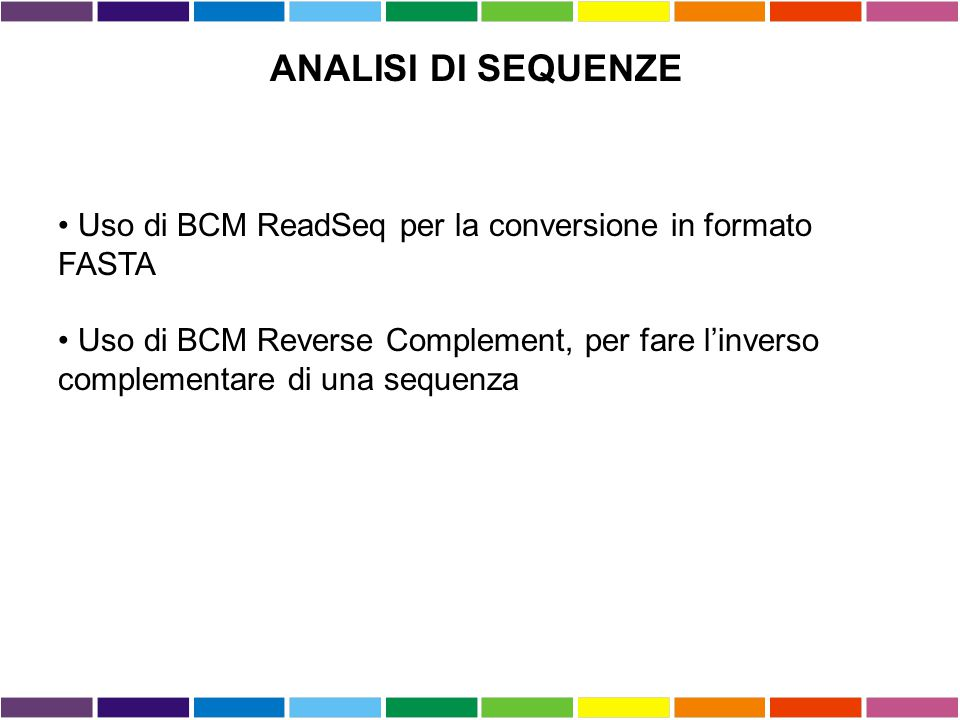 ANALISI DI SEQUENZE Uso di BCM ReadSeq per la conversione in formato FASTA.