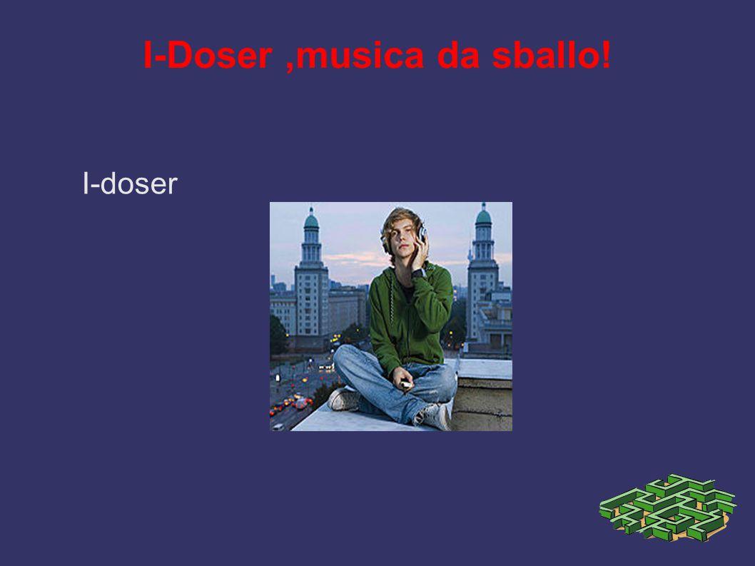 I-Doser ,musica da sballo!