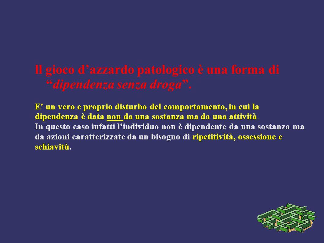 ll gioco d'azzardo patologico è una forma di dipendenza senza droga .