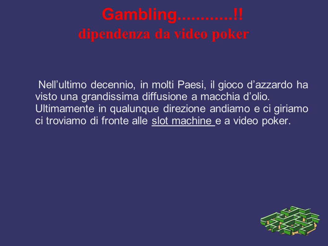 Gambling............!! dipendenza da video poker