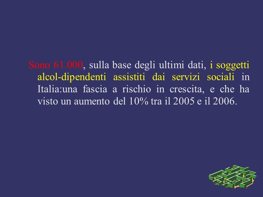Sono 61.000, sulla base degli ultimi dati, i soggetti alcol-dipendenti assistiti dai servizi sociali in Italia:una fascia a rischio in crescita, e che ha visto un aumento del 10% tra il 2005 e il 2006.