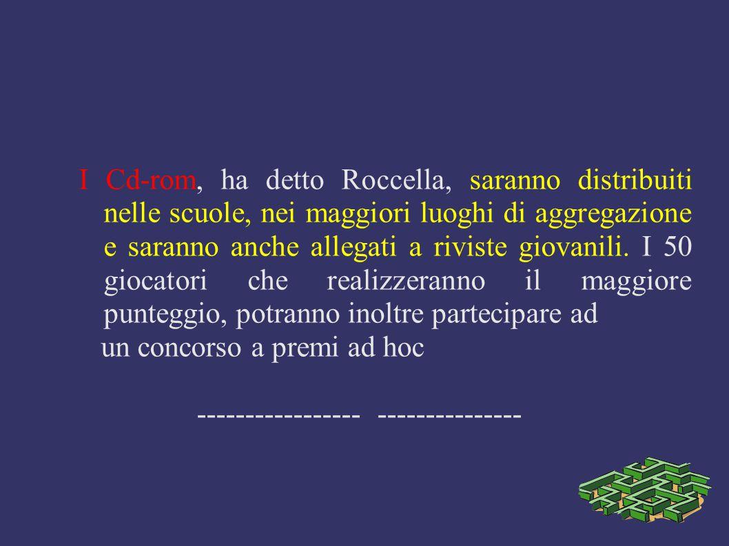 I Cd-rom, ha detto Roccella, saranno distribuiti nelle scuole, nei maggiori luoghi di aggregazione e saranno anche allegati a riviste giovanili. I 50 giocatori che realizzeranno il maggiore punteggio, potranno inoltre partecipare ad