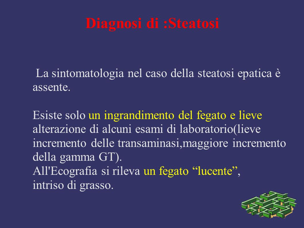 Diagnosi di :Steatosi La sintomatologia nel caso della steatosi epatica è. assente. Esiste solo un ingrandimento del fegato e lieve.