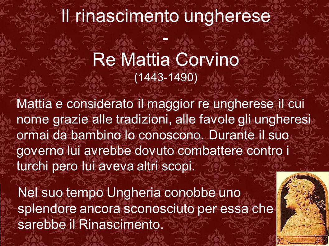 Il rinascimento ungherese - Re Mattia Corvino (1443-1490)