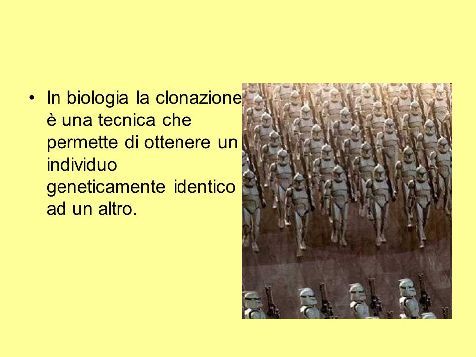 In biologia la clonazione è una tecnica che permette di ottenere un individuo geneticamente identico ad un altro.