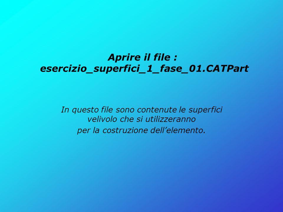 Aprire il file : esercizio_superfici_1_fase_01.CATPart
