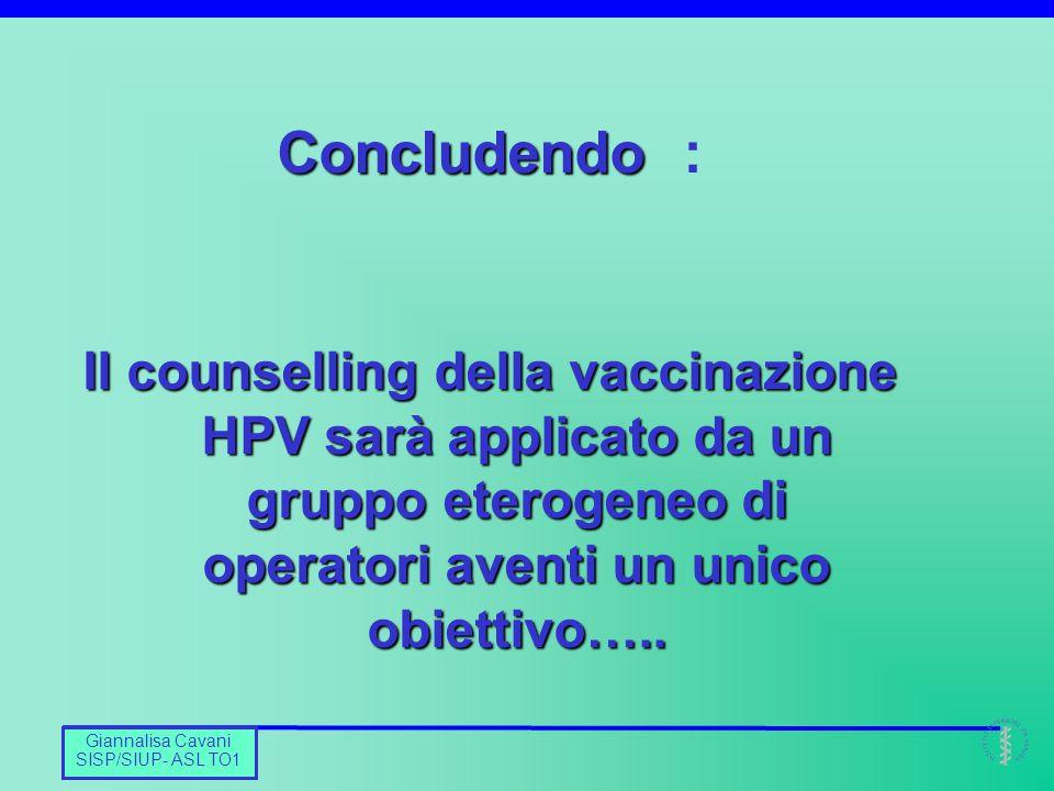 Concludendo : Il counselling della vaccinazione HPV sarà applicato da un gruppo eterogeneo di operatori aventi un unico obiettivo…..