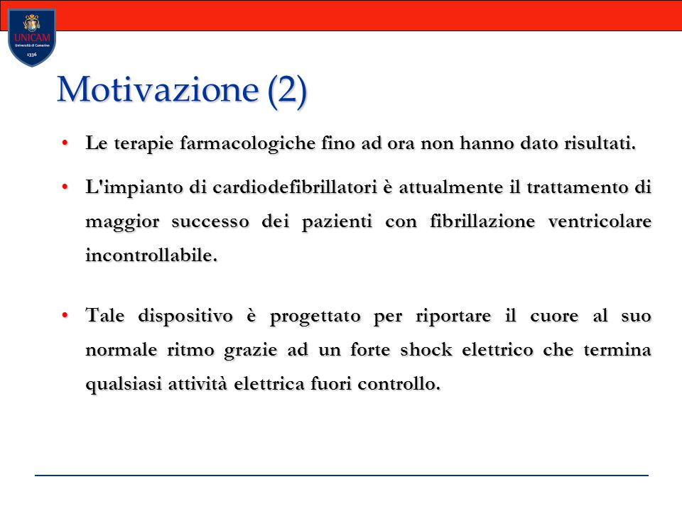 Motivazione (2) Le terapie farmacologiche fino ad ora non hanno dato risultati.