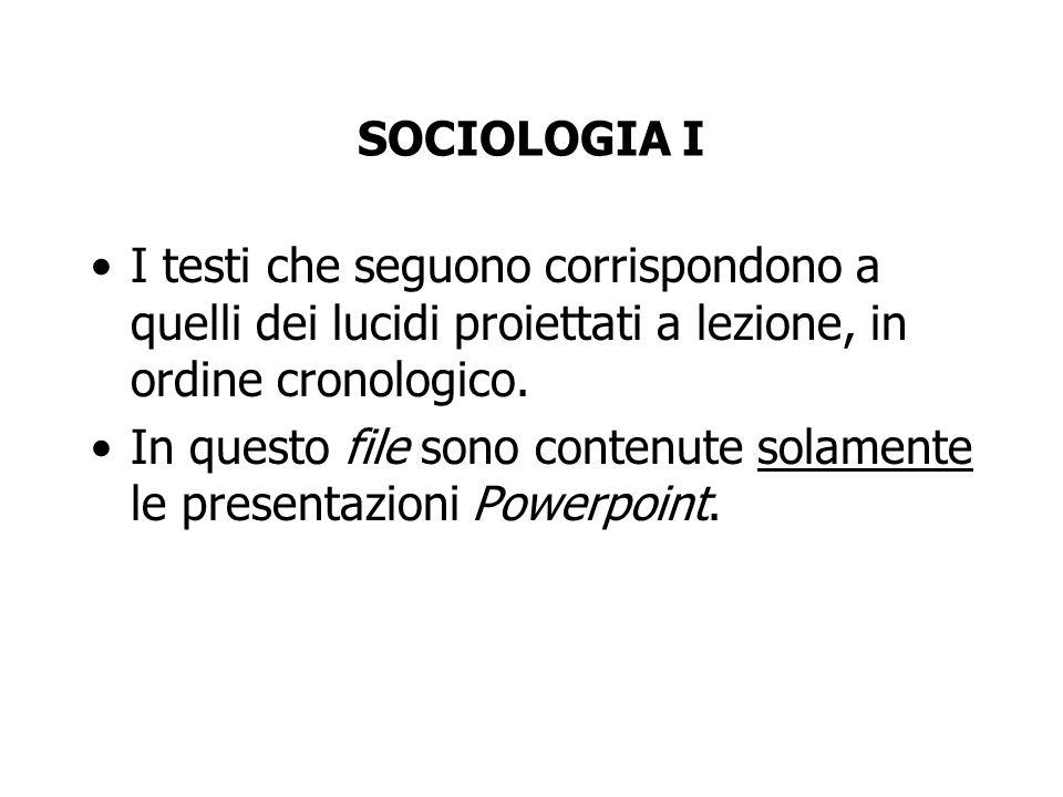 SOCIOLOGIA I I testi che seguono corrispondono a quelli dei lucidi proiettati a lezione, in ordine cronologico.