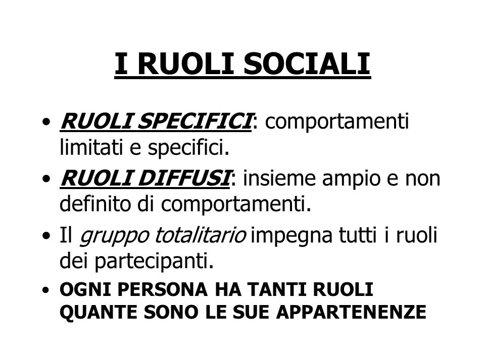 I RUOLI SOCIALI RUOLI SPECIFICI: comportamenti limitati e specifici.