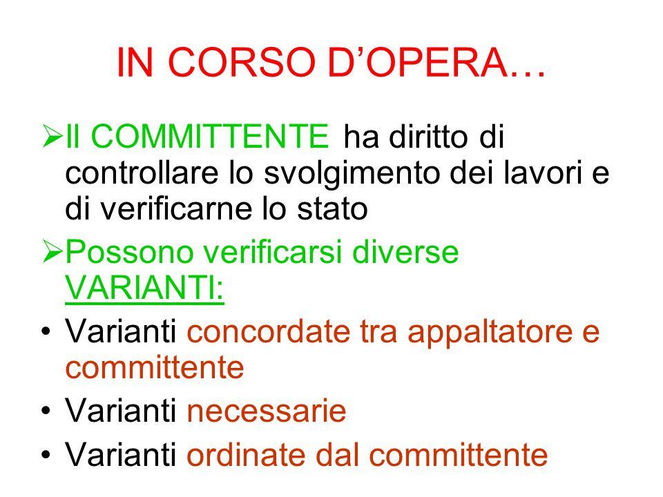 IN CORSO D'OPERA… Il COMMITTENTE ha diritto di controllare lo svolgimento dei lavori e di verificarne lo stato.