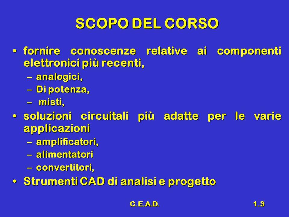 SCOPO DEL CORSO fornire conoscenze relative ai componenti elettronici più recenti, analogici, Di potenza,