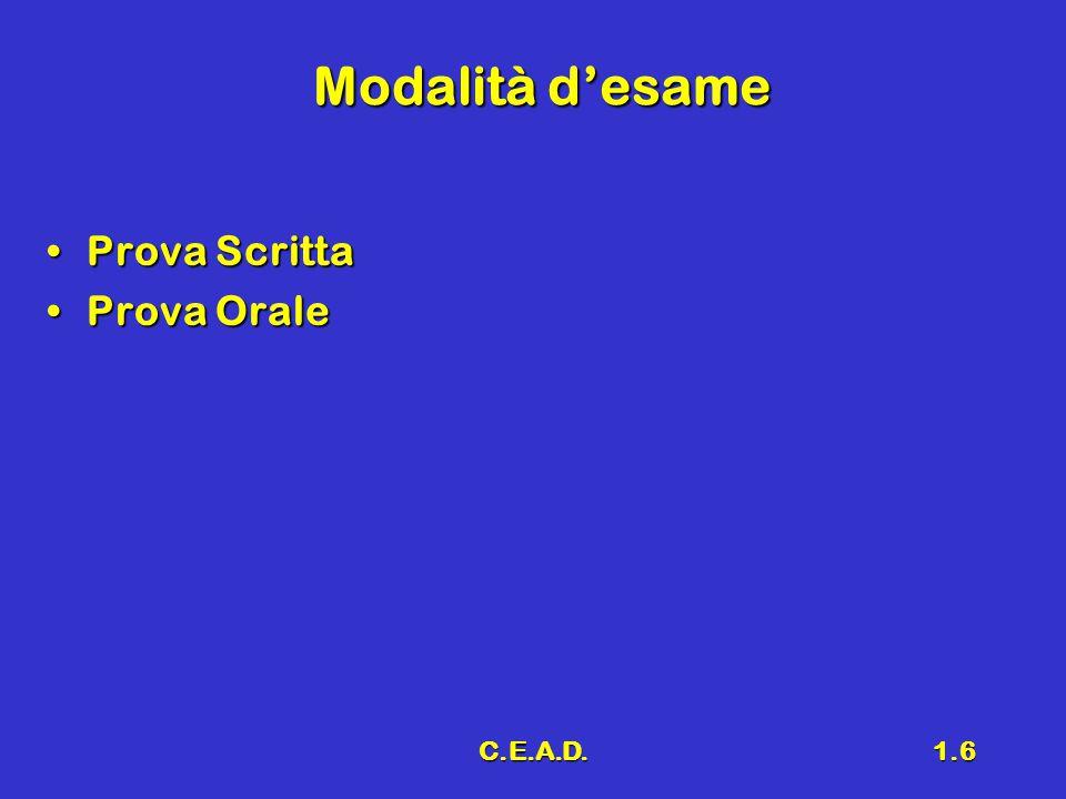 Modalità d'esame Prova Scritta Prova Orale C.E.A.D.