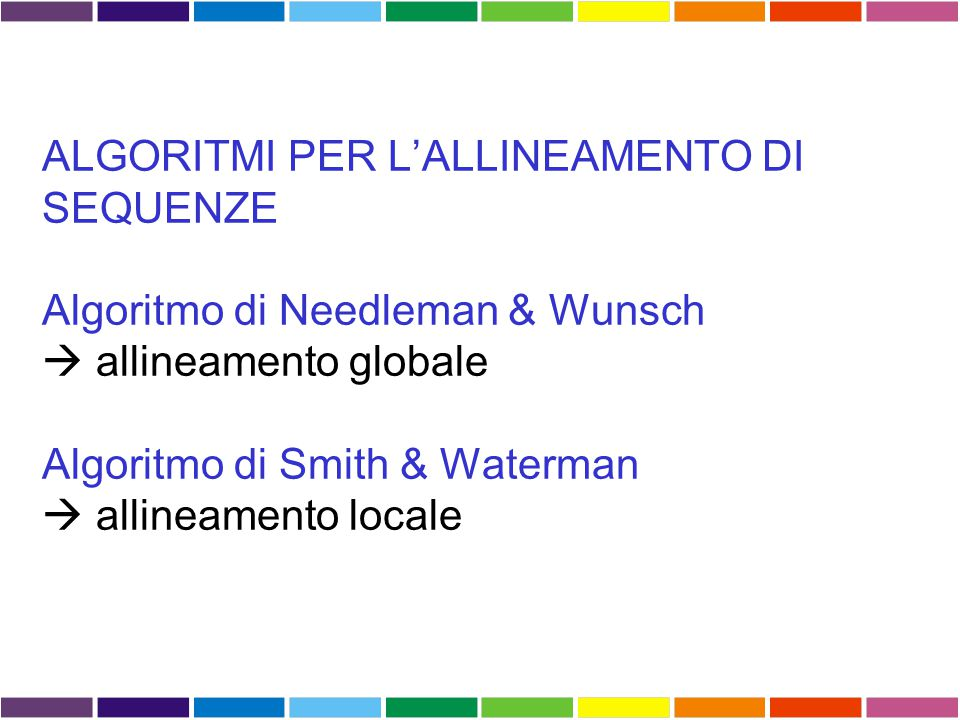 ALGORITMI PER L'ALLINEAMENTO DI SEQUENZE Algoritmo di Needleman & Wunsch  allineamento globale Algoritmo di Smith & Waterman  allineamento locale