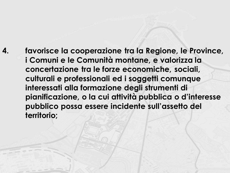 4. favorisce la cooperazione tra la Regione, le Province,