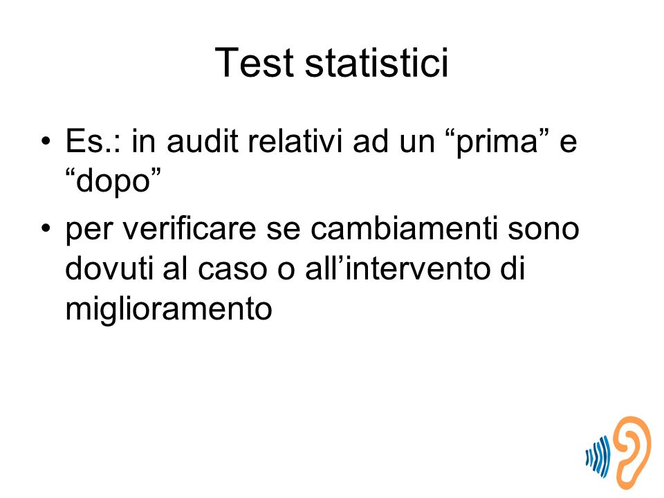 Test statistici Es.: in audit relativi ad un prima e dopo
