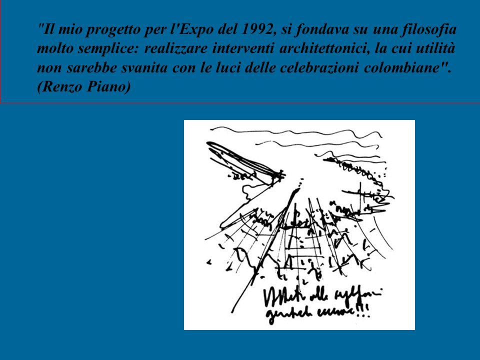 Il mio progetto per l Expo del 1992, si fondava su una filosofia molto semplice: realizzare interventi architettonici, la cui utilità non sarebbe svanita con le luci delle celebrazioni colombiane .