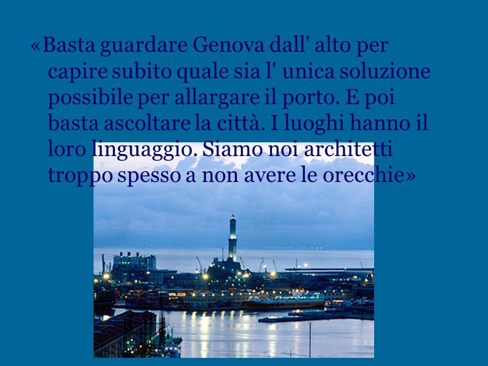 «Basta guardare Genova dall alto per capire subito quale sia l unica soluzione possibile per allargare il porto.