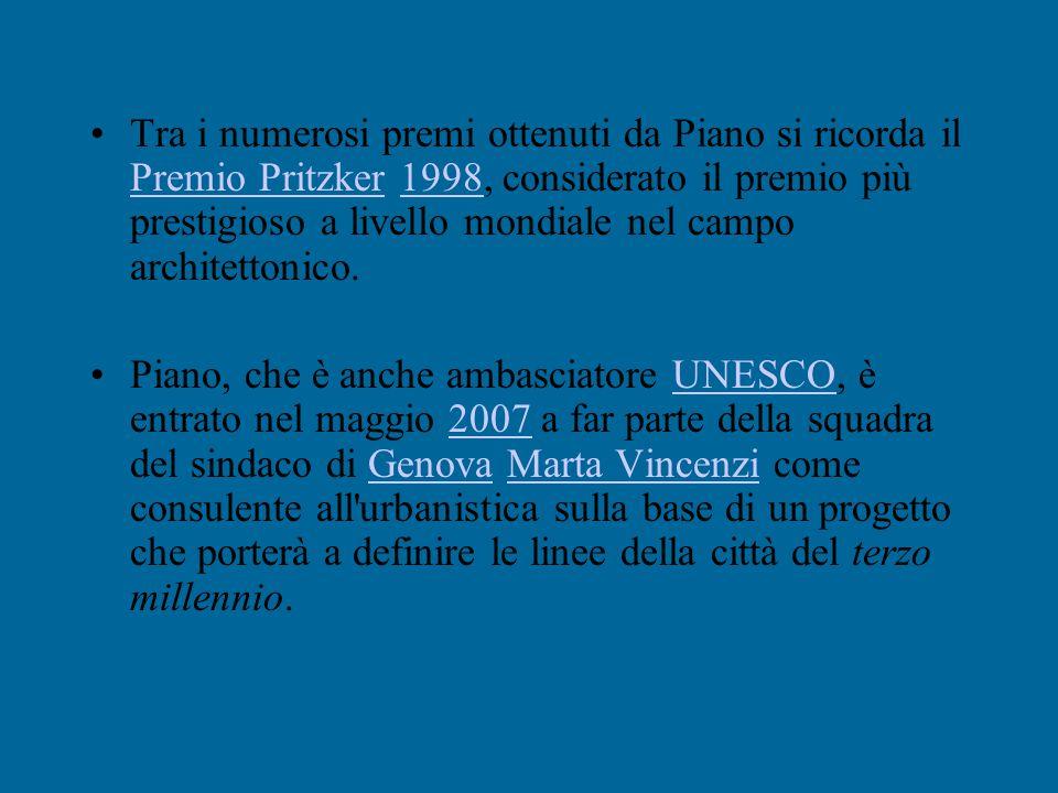 Tra i numerosi premi ottenuti da Piano si ricorda il Premio Pritzker 1998, considerato il premio più prestigioso a livello mondiale nel campo architettonico.