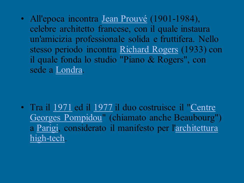 All epoca incontra Jean Prouvé (1901-1984), celebre architetto francese, con il quale instaura un amicizia professionale solida e fruttifera. Nello stesso periodo incontra Richard Rogers (1933) con il quale fonda lo studio Piano & Rogers , con sede a Londra.