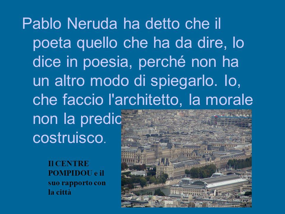 Pablo Neruda ha detto che il poeta quello che ha da dire, lo dice in poesia, perché non ha un altro modo di spiegarlo. Io, che faccio l architetto, la morale non la predico: la disegno e la costruisco.